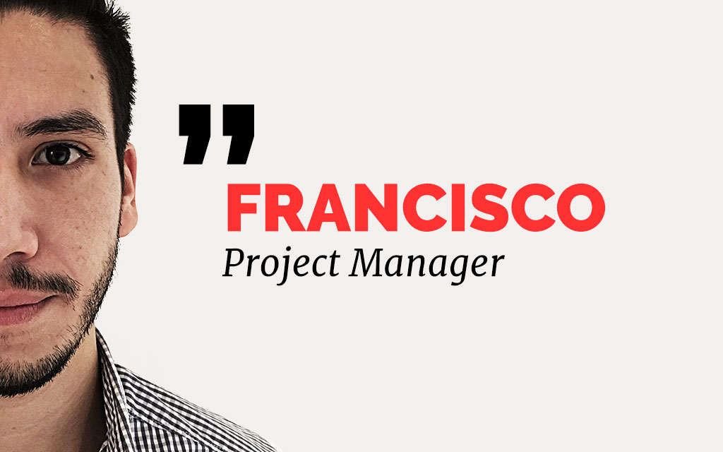Introducing: Francisco, Our New Project Manager